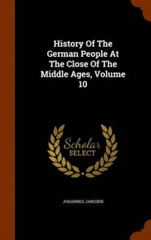 History of the German People at the Close of the Middle Ages, Volume 10