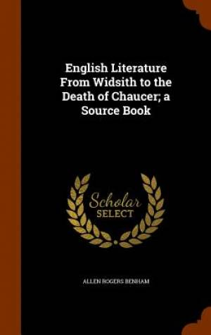 English Literature from Widsith to the Death of Chaucer; A Source Book