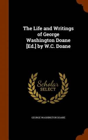 The Life and Writings of George Washington Doane [Ed.] by W.C. Doane