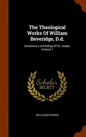 The Theological Works of William Beveridge, D.D.
