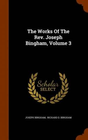 The Works of the REV. Joseph Bingham, Volume 3