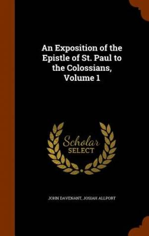 An Exposition of the Epistle of St. Paul to the Colossians, Volume 1
