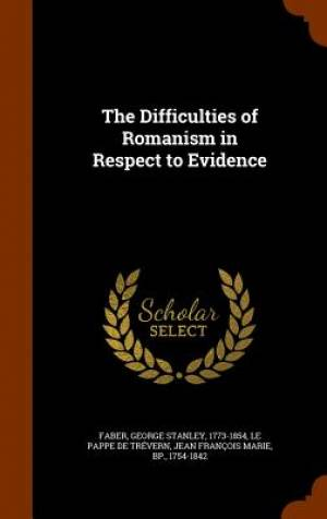 The Difficulties of Romanism in Respect to Evidence