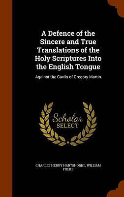 A Defence of the Sincere and True Translations of the Holy Scriptures Into the English Tongue