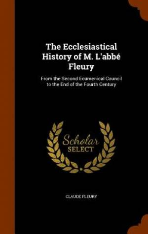 The Ecclesiastical History of M. L'Abbe Fleury