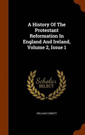 A History of the Protestant Reformation in England and Ireland, Volume 2, Issue 1