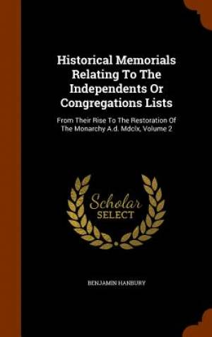 Historical Memorials Relating to the Independents or Congregations Lists