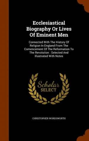 Ecclesiastical Biography or Lives of Eminent Men