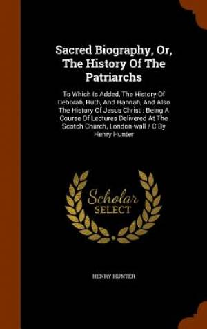 Sacred Biography, Or, the History of the Patriarchs