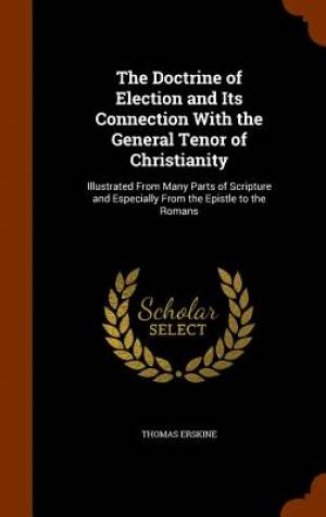 The Doctrine of Election and Its Connection with the General Tenor of Christianity