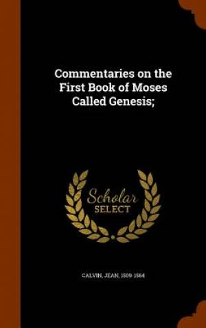 Commentaries on the First Book of Moses Called Genesis;