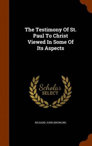 The Testimony of St. Paul to Christ Viewed in Some of Its Aspects