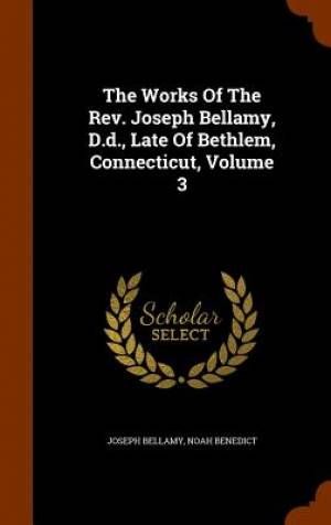 The Works of the REV. Joseph Bellamy, D.D., Late of Bethlem, Connecticut, Volume 3