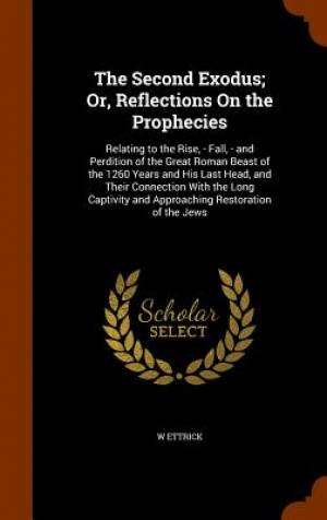 The Second Exodus; Or, Reflections on the Prophecies