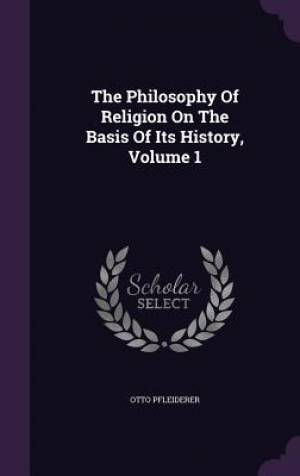 The Philosophy of Religion on the Basis of Its History, Volume 1