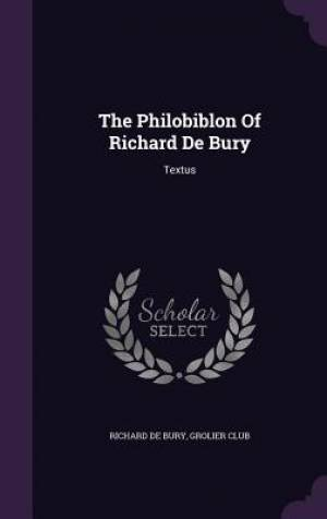 The Philobiblon of Richard de Bury