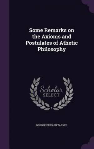 Some Remarks on the Axioms and Postulates of Athetic Philosophy