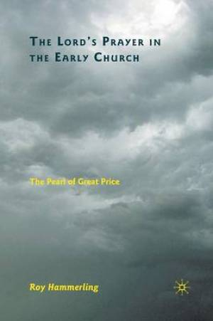 The Lord's Prayer in the Early Church : The Pearl of Great Price