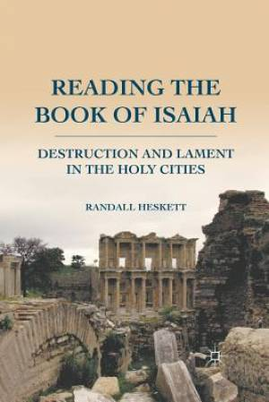 Reading the Book of Isaiah : Destruction and Lament in the Holy Cities