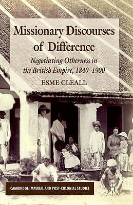 Missionary Discourses of Difference : Negotiating Otherness in the British Empire, 1840-1900