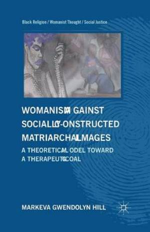 Womanism against Socially Constructed Matriarchal Images : A Theoretical Model toward a Therapeutic Goal