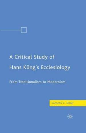 A Critical Study of Hans Küng's Ecclesiology : From Traditionalism to Modernism