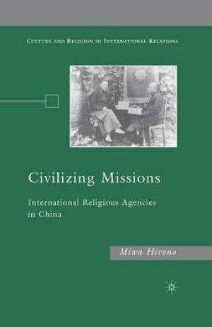 Civilizing Missions : International Religious Agencies in China