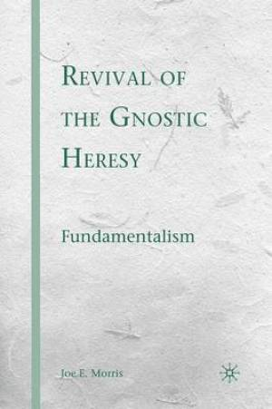 Revival of the Gnostic Heresy : Fundamentalism