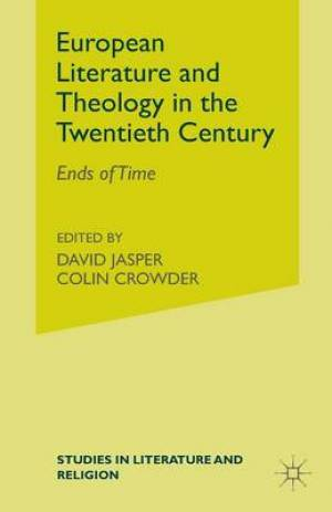 European Literature and Theology in the Twentieth Century : Ends of Time