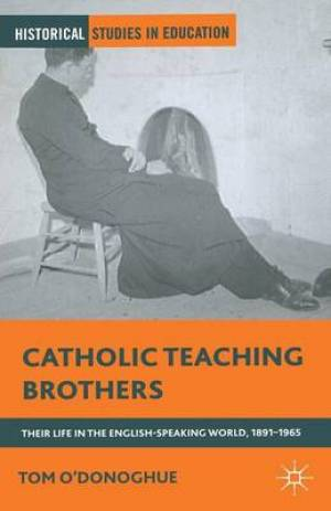 Catholic Teaching Brothers : Their Life in the English-Speaking World, 1891-1965