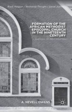 Formation of the African Methodist Episcopal Church in the Nineteenth Century : Rhetoric of Identification