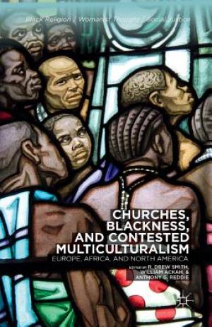 Churches, Blackness, and Contested Multiculturalism : Europe, Africa, and North America