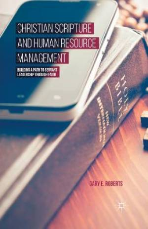 Christian Scripture and Human Resource Management : Building a Path to Servant Leadership through Faith