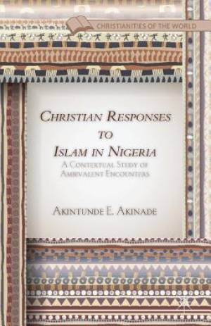 Christian Responses to Islam in Nigeria : A Contextual Study of Ambivalent Encounters