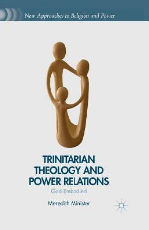 Trinitarian Theology and Power Relations : God Embodied