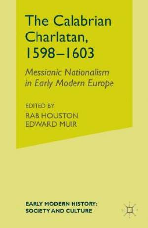 The Calabrian Charlatan, 1598-1603 : Messianic Nationalism in Early Modern Europe
