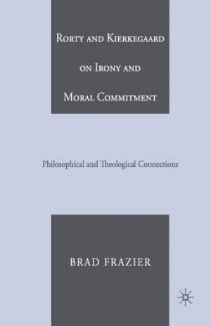 Rorty and Kierkegaard on Irony and Moral Commitment