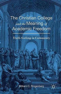 The Christian College and the Meaning of Academic Freedom