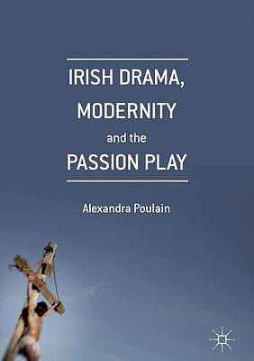 Irish Drama, Modernity and the Passion Play