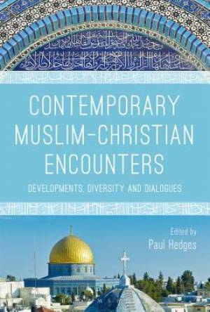 Contemporary Muslim-Christian Encounters