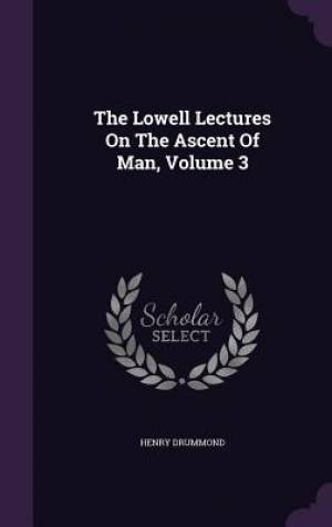 The Lowell Lectures on the Ascent of Man, Volume 3