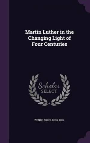Martin Luther in the Changing Light of Four Centuries