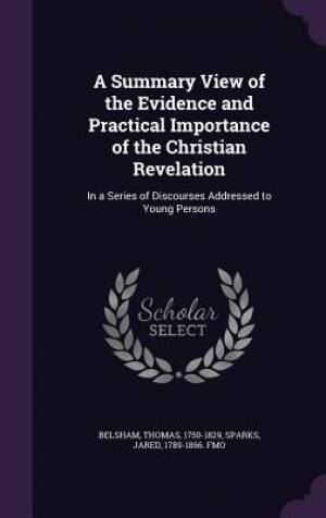 A Summary View of the Evidence and Practical Importance of the Christian Revelation: In a Series of Discourses Addressed to Young Persons