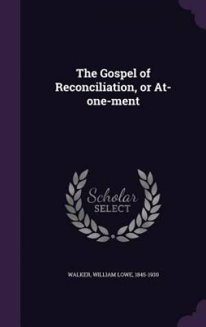 The Gospel of Reconciliation, or At-one-ment