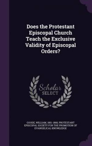 Does the Protestant Episcopal Church Teach the Exclusive Validity of Episcopal Orders?