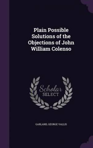 Plain Possible Solutions of the Objections of John William Colenso