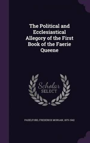 The Political and Ecclesiastical Allegory of the First Book of the Faerie Queene