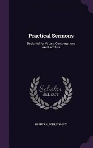 Practical Sermons: Designed for Vacant Congregations and Families
