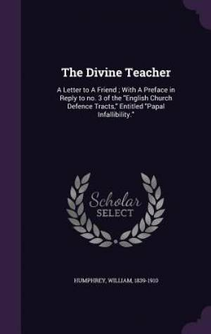 The Divine Teacher: A Letter to A Friend ; With A Preface in Reply to no. 3 of the
