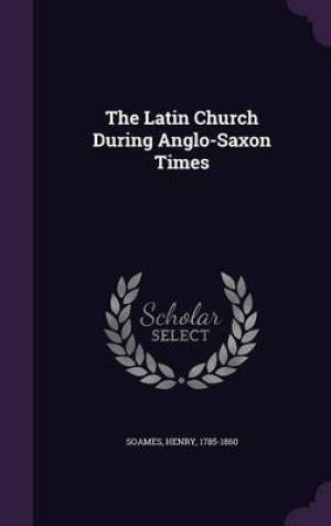 The Latin Church During Anglo-Saxon Times